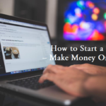 How to Start a Blog & Make Money in 2017 – Free Ultimate Guide